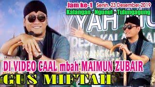 GUS MIFTAH cerita DI VIDEO CAAL mbah KH. MAIMUN ZUBAIR 23 Desember 2019 Ngunut - Tulungagung