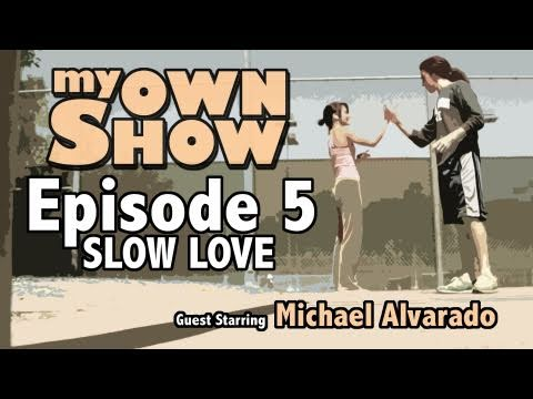 My Own Show - Episode 5 - Slow Love (Michael Alvarado / Us The Duo)