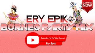 Ery Epik - Borneo Party Mix (DJ FROM MIRI,SARAWAK,MALAYSIA) (BORNEO SARAWAK DEEJAY)