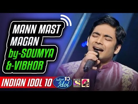 Mann Mast Magan - Soumya Chakraborty - Indian Idol 10 - Neha Kakkar - 2018