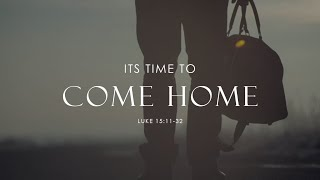 It't Time to Come Home