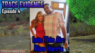 Trace Evidence - 004 - Rico Harris:  Into Thin Air