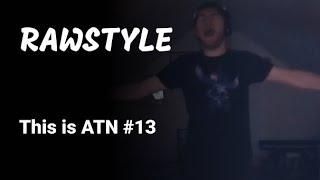 [Rawstyle] This is ATN #13