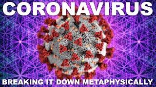 Coronavirus Explained / A Metaphysical Approach
