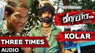 Download Hindi Video Songs - Three Times Full Song Audio    Kolar    Yogi, Naina Sarwar    B R Hemanth Kumar   Kannada Songs