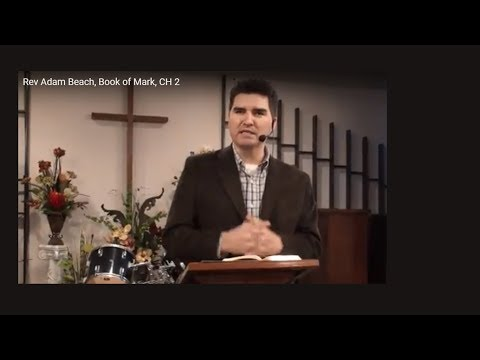Rev  Adam Beach, Book of Mark, CH 2