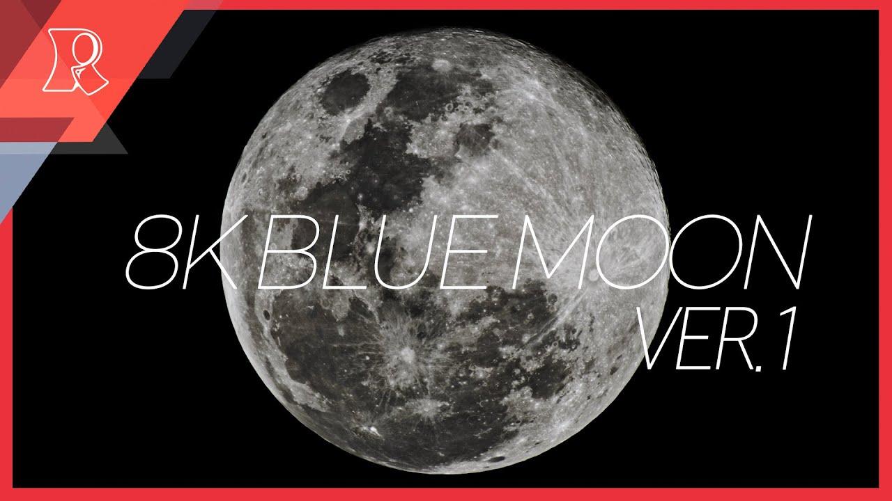 [8K] 18MAY2019 BLUE-MOON VER.1