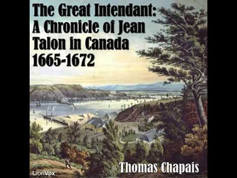 Chronicles of Canada Volume 06 - The Great Intendant: A Chronicle of Jean Talon in Canada 1665-1672