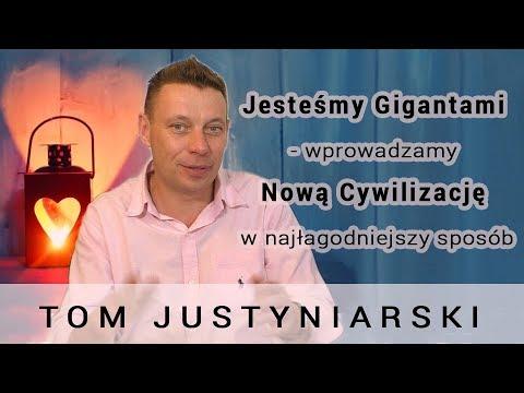 Jesteśmy Gigantami - wprowadzamy Nową Cywilizację w najłagodniejszy sposób - Tom Justyniarski