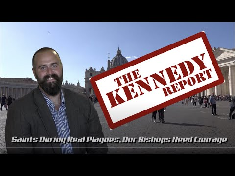 Saints During Real Plagues, Our Bishops Need Courage | The Kennedy Report