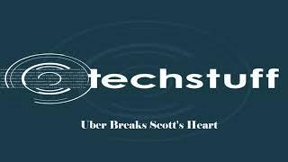 TechStuff   Uber Breaks Scott's Heart thumbnail