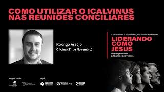 Oficina: Como utilizar o ICalvinus nas Reuniões Conciliares - Rodrigo Araújo