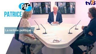 PAF – Patrice and Friends – La rentrée politique – Emission du vendredi 1er septembre 2017