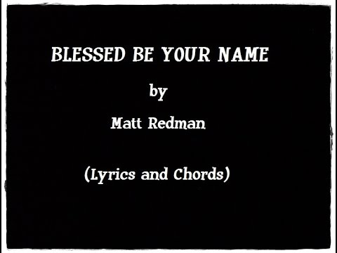 BLESSED BE YOUR NAME - Matt Redman (Lyrics and Chords) - YouTube