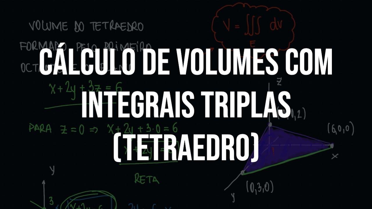 Cálculo de volumes com integrais triplas (tetraedro)