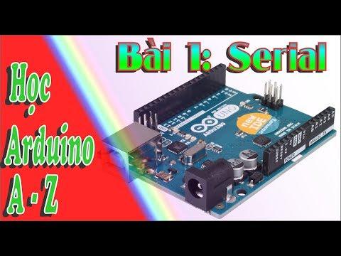 Học Arduino A - Z Bài 1 Serial - Học Cơ Điện Tử