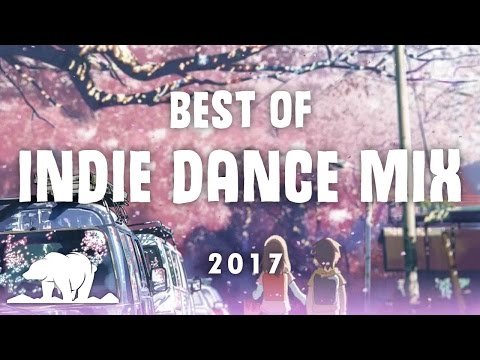 Indie Dance Mix 2017: 1 Hour Best Of Indie Dance Music