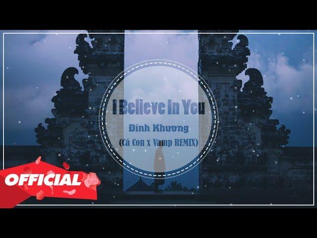 I Believe In You (Chờ Em) - Đình Khương x Cá Con x Vamp Remix [OFFICIAL]