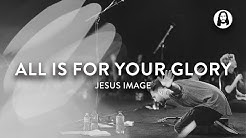 All Is for Your Glory | Steffany Gretzinger | Jeremy Riddle | Jesus '19