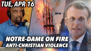 Tue, Apr 16: Notre-Dame on Fire; Anti-Christian Violence; White Boy Bullied to Death by Pakistanis