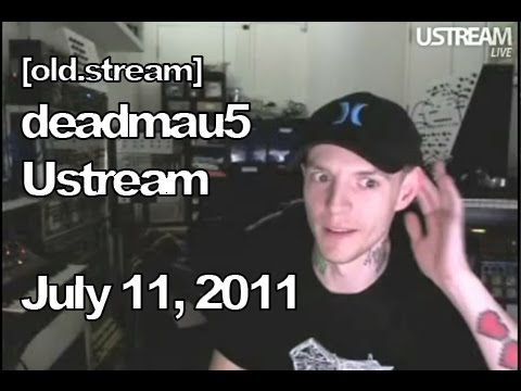 [old.stream] Deadmau5 Ustream - July 11, 2011 [07/11/2011]