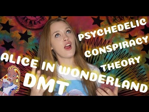 PSYCHEDELIC (DMT) ALICE IN WONDERLAND CONSPIRACY THEORY