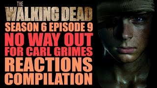 The Walking Dead Season 6 | No Way Out for Carl Grimes Reactions Compilation