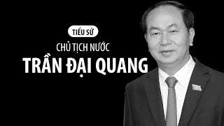 Tóm tắt tiểu sử của Chủ tịch nước Trần Đại Quang