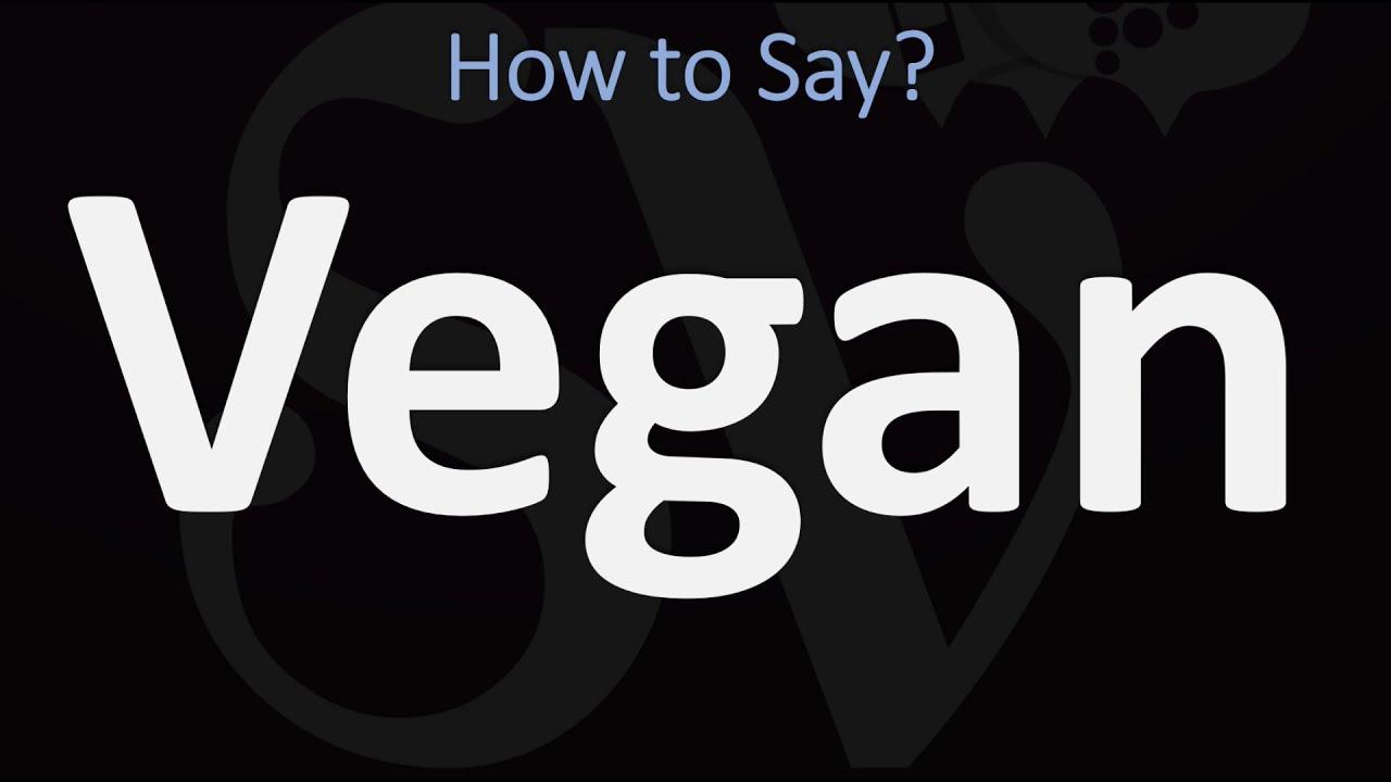 How to Pronounce Vegan? (CORRECTLY)