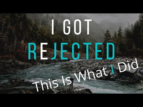 I Got Rejected - Heres what I did