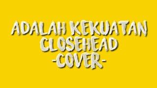 Adalah Kekuatan cover ClosedHead ( @SetaraTUHAN feat @favasanchez )