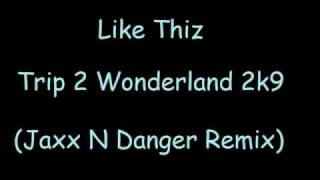 Like Thiz Trip 2 Wonderland 2k9 Jaxx N Danger Remix