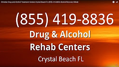 Christian Drug and Alcohol Treatment Centers Crystal Beach FL (855) 419-8836 Alcohol Recovery Rehab