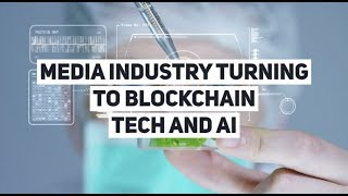 BLMP News: Media Industry Turning To Blockchain Technology And Artificial Intelligence