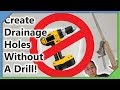Create EASY Drainage Holes - NO Drilling Method