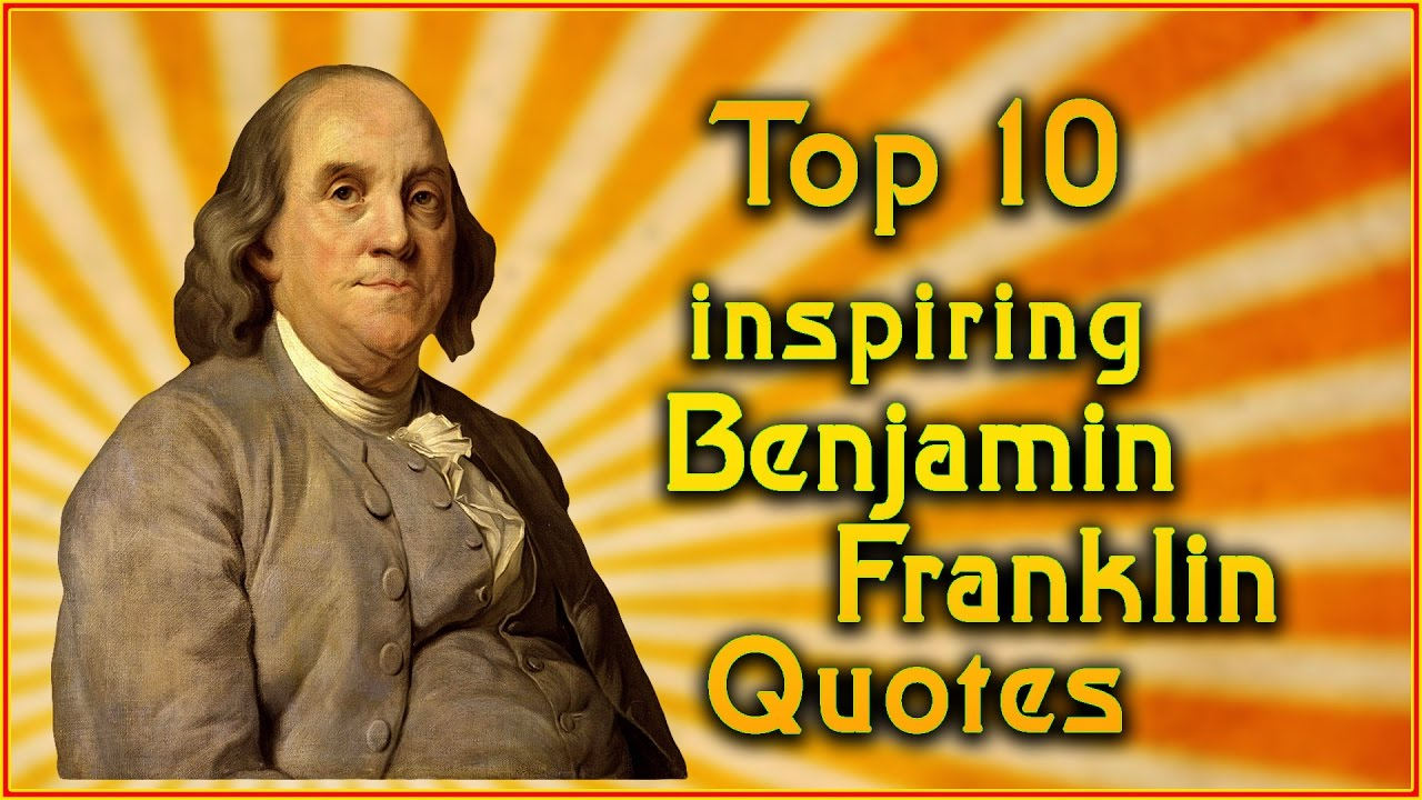 Top 10 Benjamin Franklin Quotes Inspirational Quotes Youtube