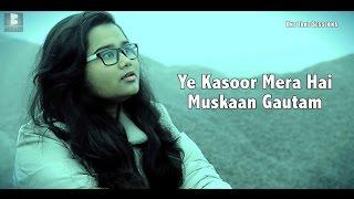 Ye Kasoor Mera Hai - Sonu kakkar - Cover By - Muskaan Gautam - Bhokali Music  - One Take Sessions