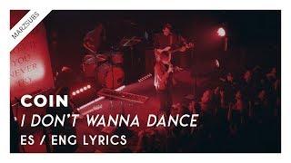 COIN - I Don't Wanna Dance // Lyrics - Letra