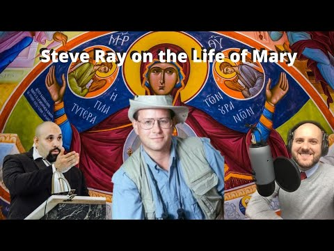 Steve Ray on the Life of Mary