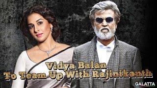 Vidya Balan To Team Up With Rajinikanth?