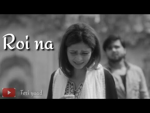 Roi Na | Ninja | Missing Song  | Whatsapp Status | Teri Yaad
