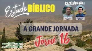 Estudo Bíblico | A Grande Jornada | Capítulo 16 | 22/07/2020
