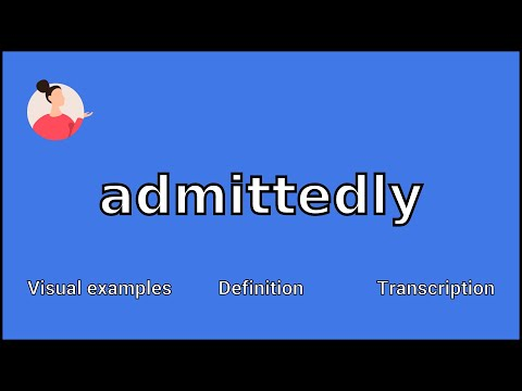 ADMITTEDLY - Meaning and Pronunciation