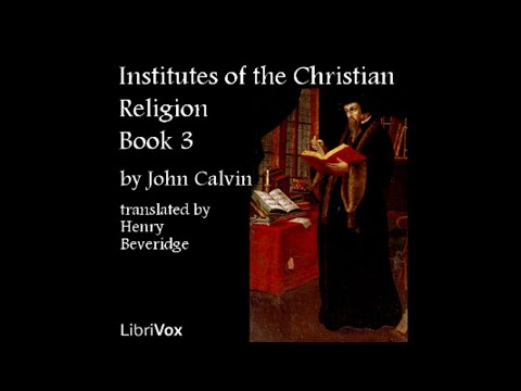 Book 3, Chapter 40 - John Calvin - This Doctrine Confirmed by Proofs from Scripture Part 1
