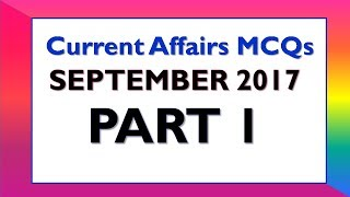 Latest GK and Current Affairs MCQ September 2017 Part 1 (Q 1 - 25)