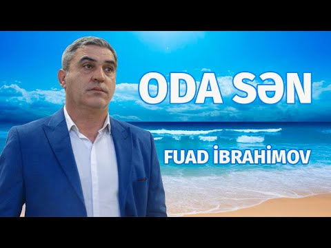 Fuad Ibrahimov - Oda Sən