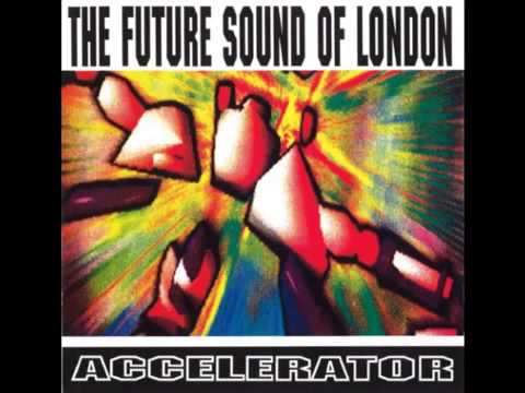 The Future Sound Of London - Accelerator   (Full Album)