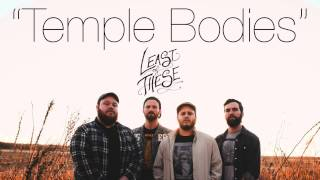 "Least of These - ""Temple Bodies"" - New Song"