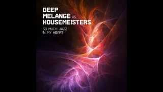 DEEP MELANGE VS  HOUSEMEISTERS - So much jazz in my heart (Deep Melange Deep House Edit)