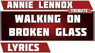 Walking On Broken Glass - Annie Lennox tribute - Lyrics